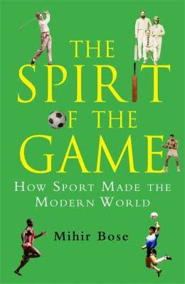 The Spirit of the Game How Sport made the Modern World